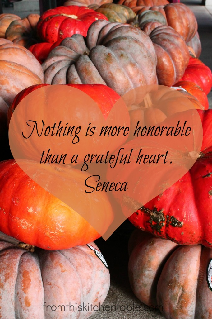 Nothins is more honorable than a grateful heart - Seneca