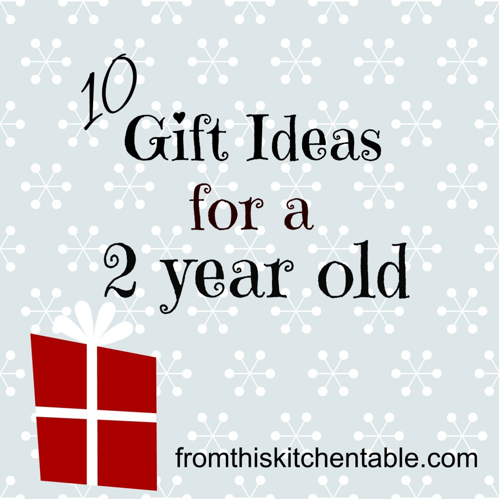 Gift Ideas for a 2 Year Old - From This Kitchen Table