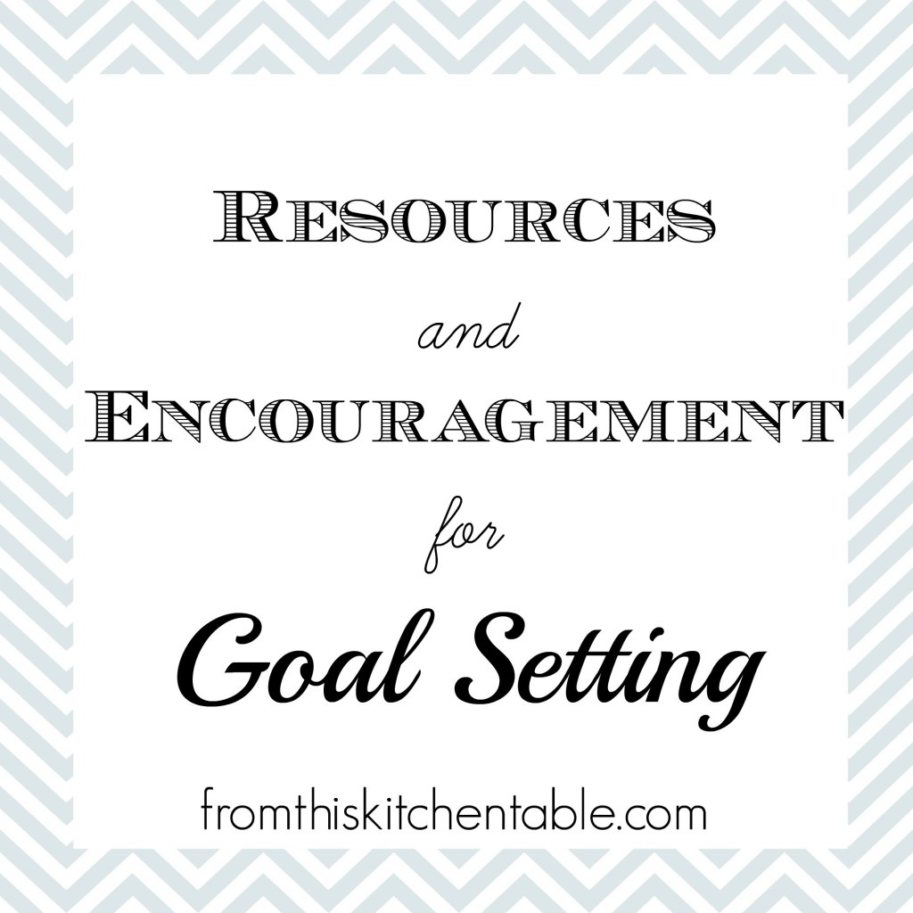 Resources and Encouragement for Goal Setting at fromthiskitchentable.com