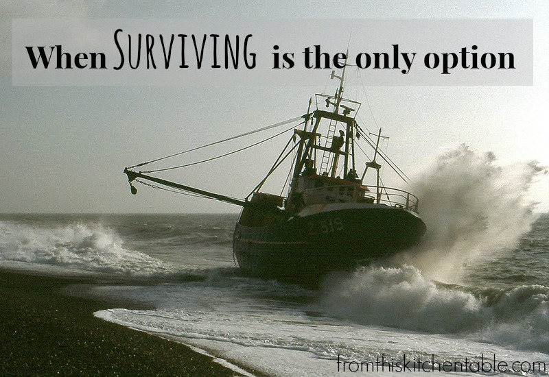 When surviving is the only option and circumstances don't change.