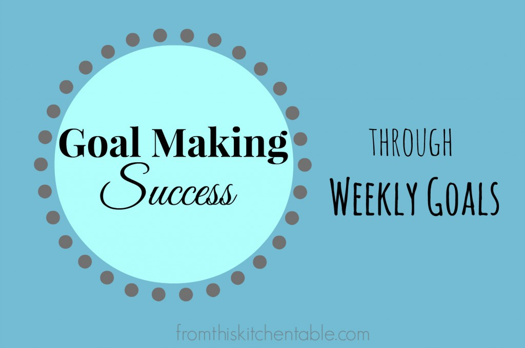 Goals making success through weekly goals