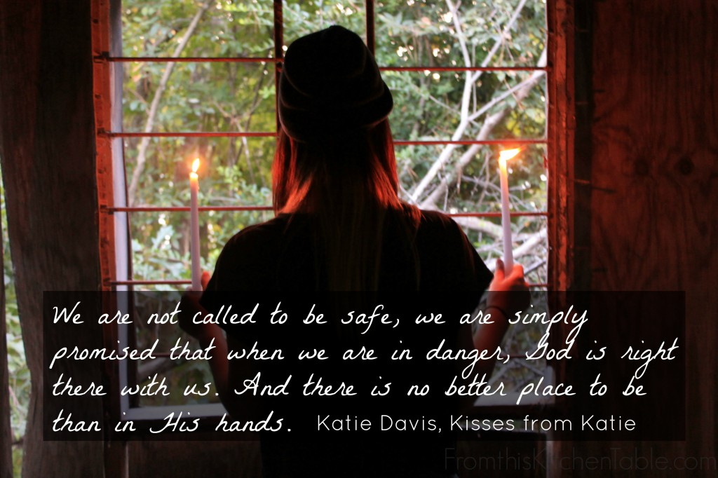 We are not called to be safe. - Katie Davis in Kisses from Katie