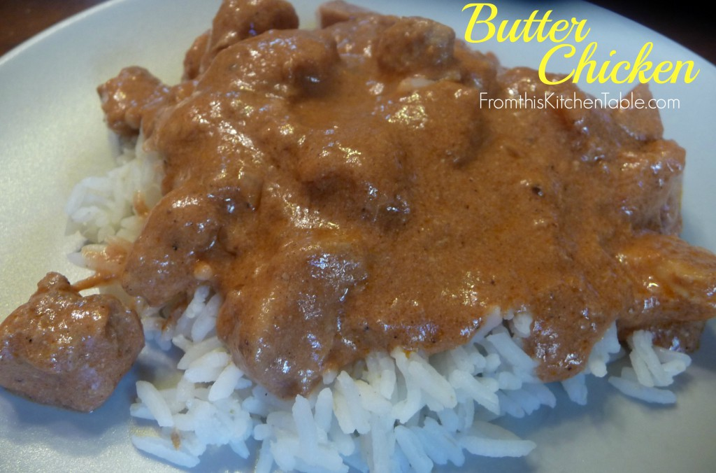 Butter Chicken | This recipe is one of our favorites. Great for company too - everyone loves it