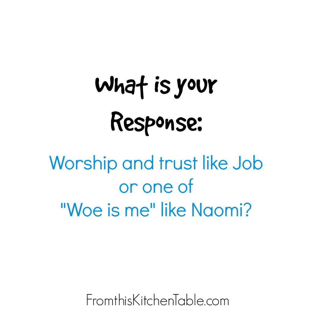 "What is Your Response? One of worship and trust no matter your circumstances or one of ""woe is me""?"
