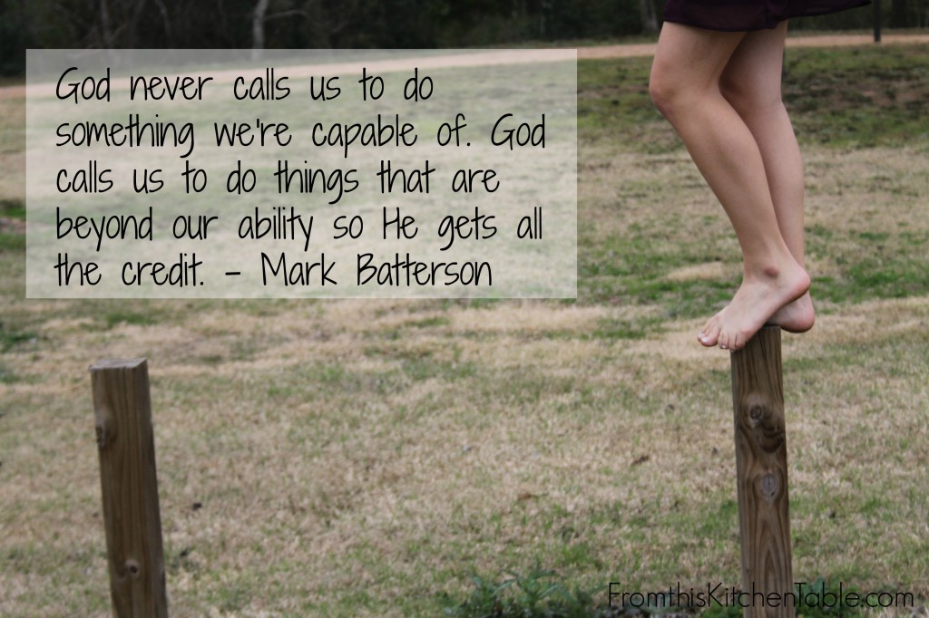 God calls us to do things that are beyond our ability.  - Great quote from Mark Batterson