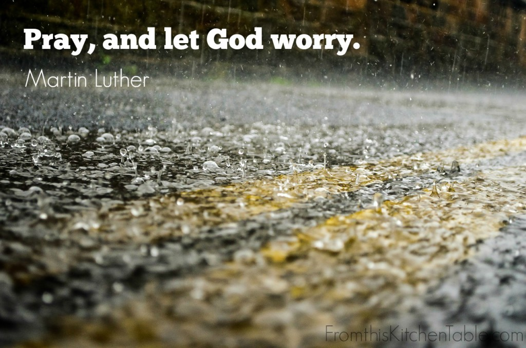 Pray, and let God Worry. Martin Luther
