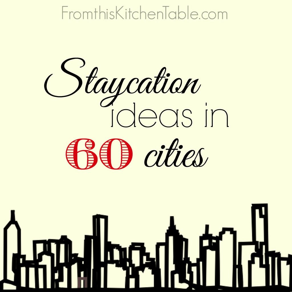 Staycation ideas across the country!