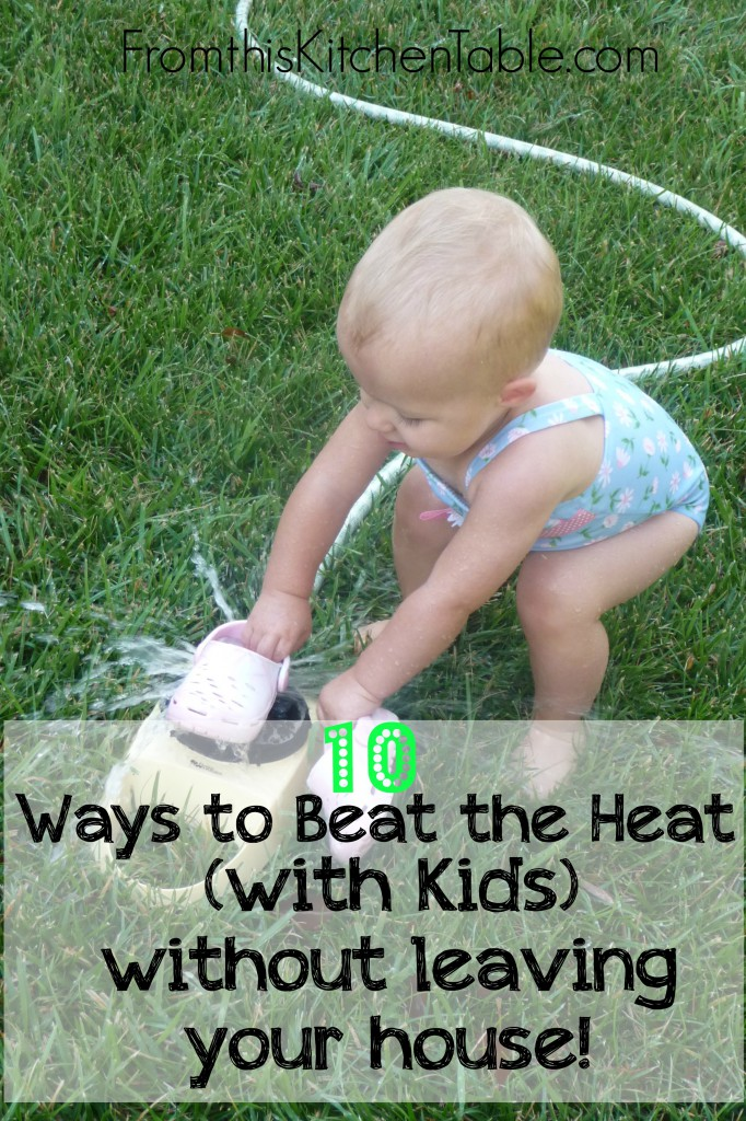 Ways to Beat the Heat (with kids) without leaving home!