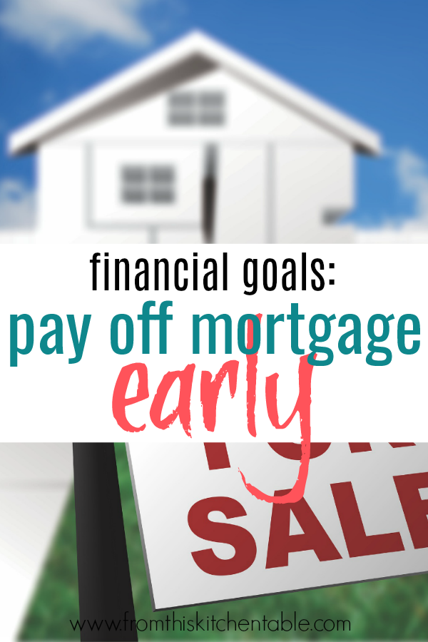 Pay off mortgage early!!! Financial goals can be scary and exciting! This year we are focusing on paying off our house - here's how we are doing it!