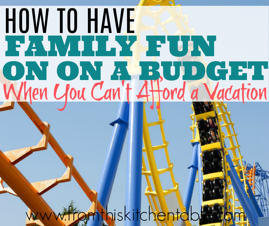 How to have family fun on a budget even when you can't afford a vacation. Get out there and make memories with your kids.